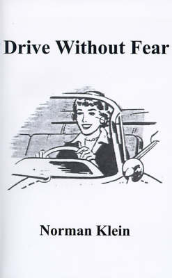 Drive without Fear The Insecure Driver's Guide to Independence by Norman Klein