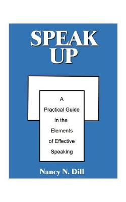 Speak Up A Practical Guide in the Elements of Effective Speaking by Nancy N. Dill