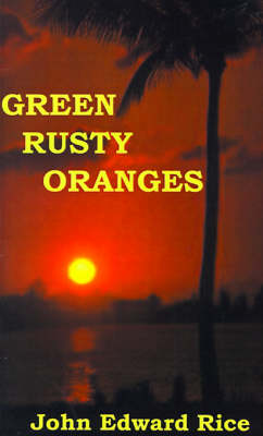 Green Rusty Oranges by John E. Rice