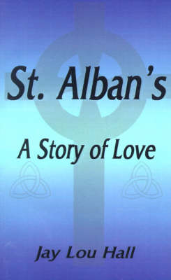 St. Alban's A Story of Love by Jay Lou Hall
