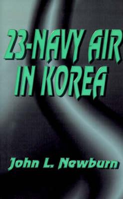 23 Navy Air in Korea by John L. Newburn