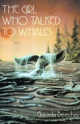 The Girl Who Talked to Whales by Graciela F. Beecher