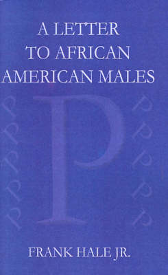A Letter to African American Males The Powerful P's by Frank W. Hale