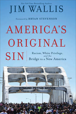 America's Original Sin Racism, White Privilege, and the Bridge to a New America by Jim Wallis