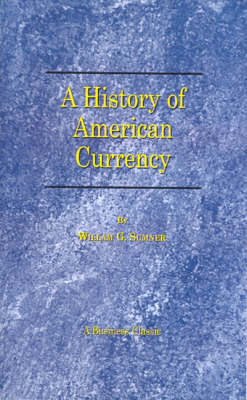 A History of the American Currency by William G. Sumner