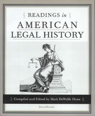 Readings in American Legal History by Mark De Wolfe Howe