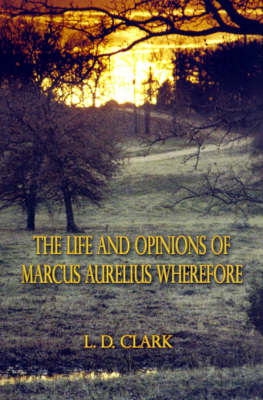 The Life and Opinions of Marcus Aurelius Wherefore by L. D. Clark