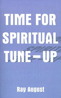 Time for Spiritual Tune-up by Ray A. August