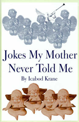Jokes My Mother Never Told Me by Icabod Krane, Icabod Krane