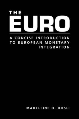 The Euro A Concise Introduction to European Montetary Integration by Madeleine Hosli
