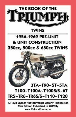 BOOK OF THE TRIUMPH TWINS 1956-1969 PRE-UNIT & UNIT CONSTRUCTION 350cc, 500cc & 650cc TWINS by Floyd Clymer