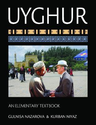 Uyghur An Elementary Textbook by Gulnisa Nazarova, Kurban Niyaz