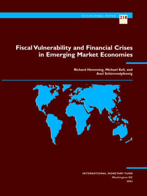 Fiscal Vulnerability and Financial Crises in Emerging Market Economies by Richard Hemming, Michael Kell, Axel Schimmelpfenning