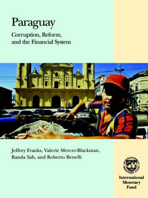 Paraguay Corruption, Reform, and the Financial System by Jeffrey Franks