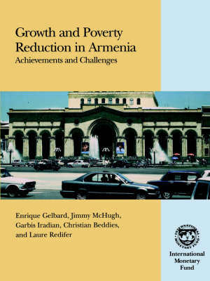 Growth and Poverty Reduction in Armenia Achievements and Challenges by Enrique Gelbard, Jimmy McHugh, Garbis Iradian, Christian Beddies