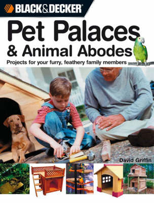 24 Weekend Projects for Pets (Black & Decker) Dog Houses, Cat Trees, Rabbit Hutches & More by David Griffin