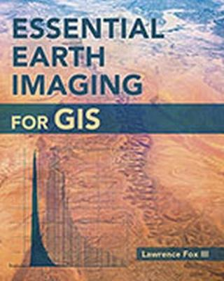 Essential Earth Imaging for GIS by Lawrence, III Fox