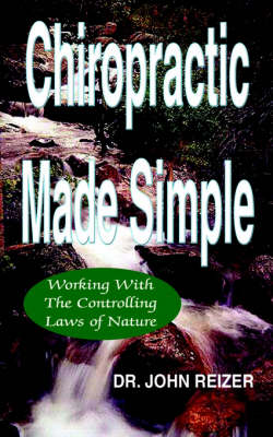 Chiropractic Made Simple by John L, Dr Reizer