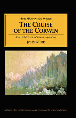 The Cruise of the Corwin Muir's Final Great Journey by John Muir