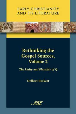 Rethinking the Gospel Sources, Volume 2 The Unity and Plurality of Q by Delbert Royce Burkett