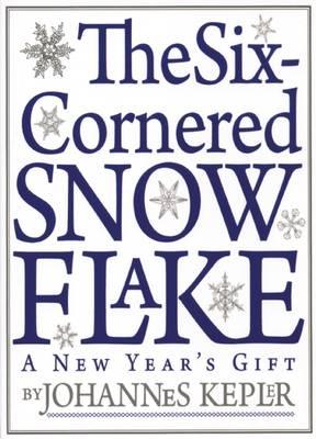Six-Cornered Snowflake by Johannes Kepler
