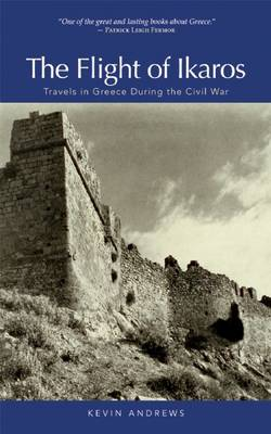 Flight of Ikaros Travels in Greece During the Civil War by Kevin Andrews