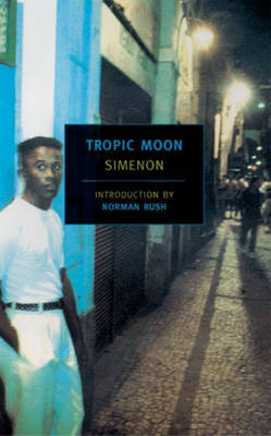 Tropic Moon by Georges Simenon, Norman Rush