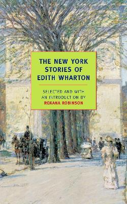 The New York Stories Of Edith Whart by Edith Wharton, Roxana Robinson