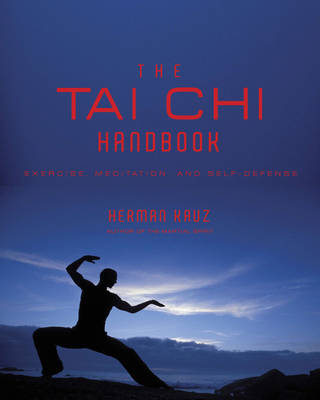 The Tai Chi Handbook Exercise, Meditation and Self-Defense by Herman Kauz