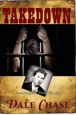 Takedown Taming John Wesley Hardin: An Erotic Novel by Dale Chase
