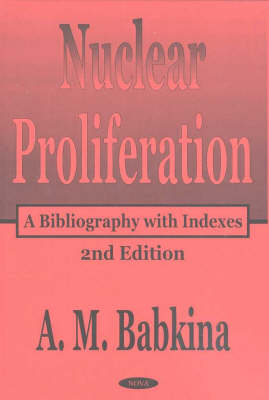 Nuclear Proliferation A Bibliography with Indexes, 2nd Edition by A. M. Babkina