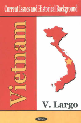 Vietnam Current Issues & Historical Background by V. Largo