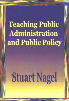 Teaching Public Administration & Public Policy by Stuart Nagel
