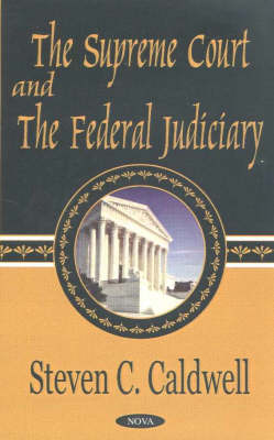 Supreme Court & the Federal Judiciary by Steven C. Caldwell
