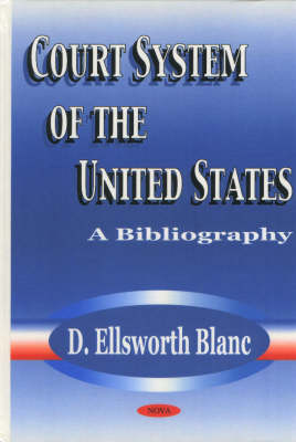 Court System of the United States A Bibliography by D. Ellsworth Blanc