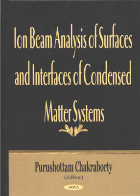 Ion Beam Analysis of Surfaces & Interfaces of Condensed Matter Systems by Purushottam Chakraborty