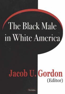 Black Male in White America by Jacob U. Gordon