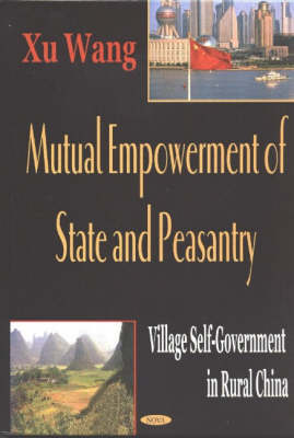 Multual Empowerment of State & Peasantry Village Self-Government in Rural China by Xu Wang
