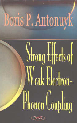 Strong Effects of Weak Electron-Phonon Coupling by Boris P. Antonuyk