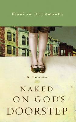 Naked on God's Doorstep A Memoir by Marion Duckworth