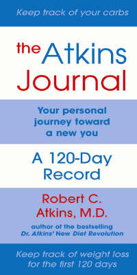 The Atkins Journal Your Personal Journey Toward a New You, A 120-Day Record by M.D., Robert C. Atkins