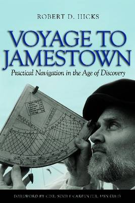 Voyage to Jamestown Practical Navigation in the Age of Discovery by Robert D. Hicks