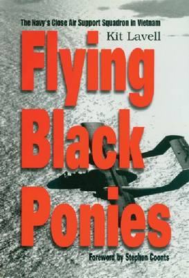 Flying Black Ponies The Navy's Close Air Support Squadron in Vietnam by Kit Lavell