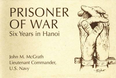 Prisoner of War Six Years in Hanoi by John M. McGrath