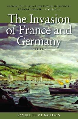 History of United States Naval Operations in World War II The Invasion of France and Germany, 1944-1945 Invasion of France and Germany, 1944-1945 by Samuel Eliot Morison