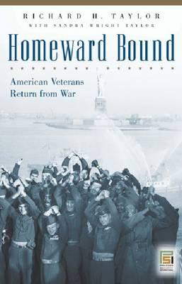 Homeward Bound American Veterans Return from War by Richard H. Taylor