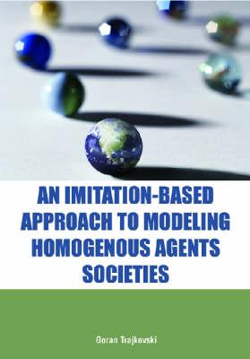 An Imitation-based Approach to Modeling Homogenous Agents Societies by Goran Trajkovski