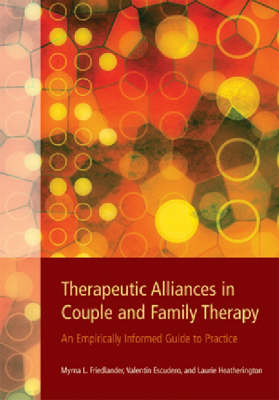Therapeutic Alliances in Couple and Family Therapy An Empirically Informed Guide to Practice by Myrna L. Friedlander, Valentin Escudero, Laurie Heatherington