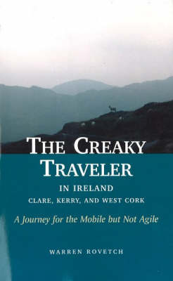 Creaky Traveler in Ireland Clare, Kerry & West Cork -- A Journey for the Mobile But Not Agile by Warren Rovetch