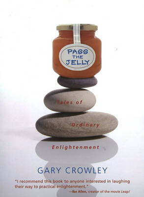 Pass the Jelly Tales of Ordinary Enlightenment by Gary Crowley